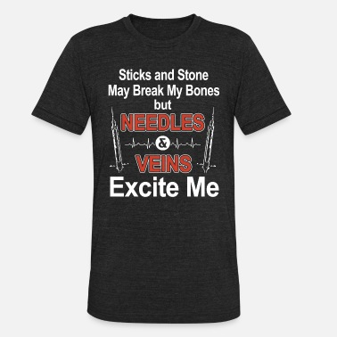 Sticks And Stones Bones sticks and stone may break my bone but needles an - Unisex Tri-Blend T-Shirt