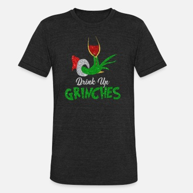 Drink Drink Up Grinches It s Christmas tshirts - Unisex Tri-Blend T-Shirt