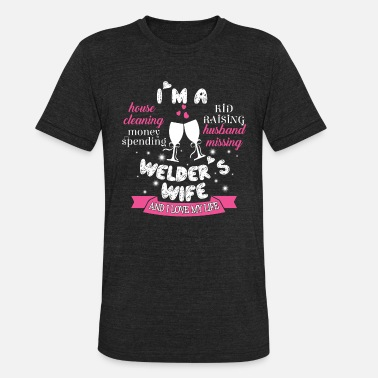 Welder Wife I'm A Welder's Wife And I Love My Wife T Shirt - Unisex Tri-Blend T-Shirt
