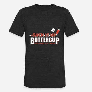 Hockey Sayings HOCKEY SUCK IT UP BUTTERCUP PUSH HARDER PLAY THROU - Unisex Tri-Blend T-Shirt