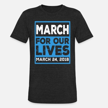 march for our lives march 24 2016 birthday t shirt - Unisex Tri-Blend T-Shirt