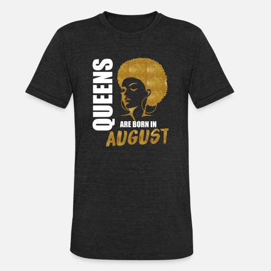 August T-Shirts - QUEENS ARE BORN IN August - Unisex Tri-Blend T-Shirt heather black