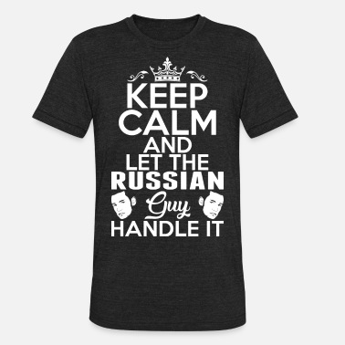 Russian Keep Calm Keep Calm Russian Guy Handle It - Unisex Tri-Blend T-Shirt