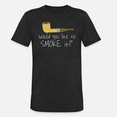 Pipe-smoking Pipe Smoking TShirt For Pipe Smoker Would you like to smoke it? - Unisex Tri-Blend T-Shirt