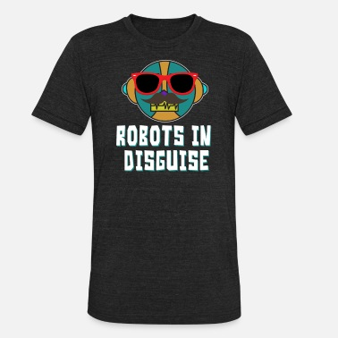 Disguised Toast Funny Disguise Tshirt Design Robots in disguise - Unisex Tri-Blend T-Shirt