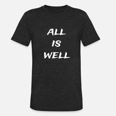 Alls Well all is well - Unisex Tri-Blend T-Shirt