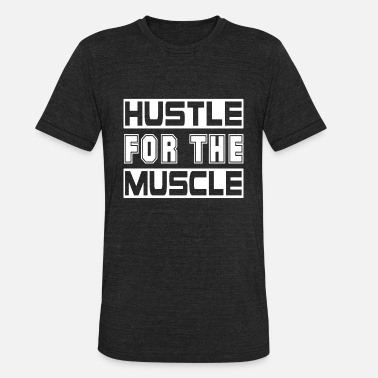 Muscle Gang HUSTLE FOR THE MUSCLE WOMEN EXERCISE FITNESS GYM C - Unisex Tri-Blend T-Shirt