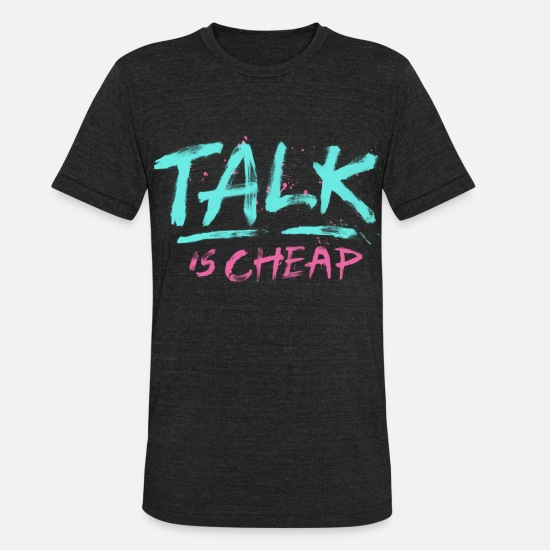Cool Quote T-Shirts - Talk Is Cheap - Unisex Tri-Blend T-Shirt heather black