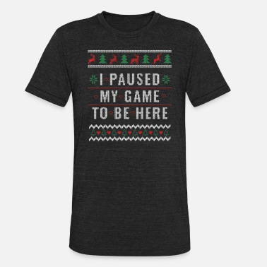 Gamer Ugly Christmas Sweater for Gamer I Paused My Game - Unisex Tri-Blend T-Shirt
