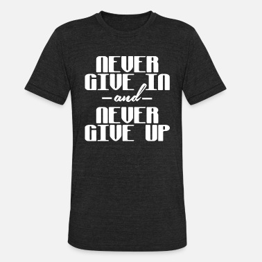 Never-give-up Never give in and never give up - Unisex Tri-Blend T-Shirt