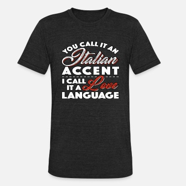 Italian Language Italian Accent Romance Language Italy Gift - Unisex Tri-Blend T-Shirt