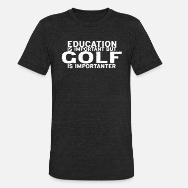 Funny Golf Education is important but Golf is importanter - Unisex Tri-Blend T-Shirt