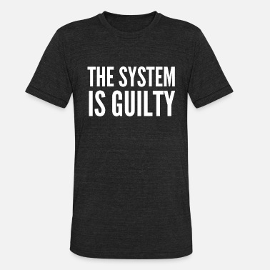 Guilty Kids Anti-Capitalist Gift - The System Is Guilty - Unisex Tri-Blend T-Shirt