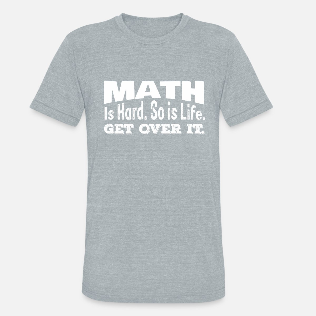 math is hard so is life get over it - math gift by bonshirt