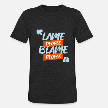 Lame Lame People Blame People - Unisex Tri-Blend T-Shirt