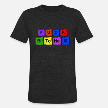 Fucking Chemistry Fuck Bitches Periodic Table Of Elements Chemistry - Unisex Tri-Blend T-Shirt