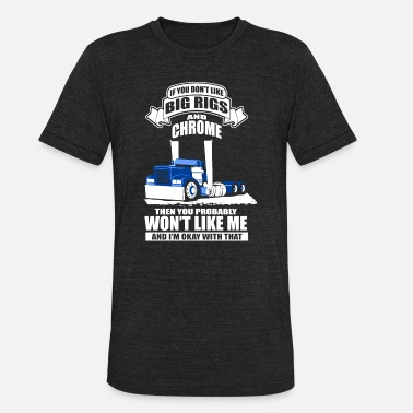 Rig if u ont like big rigs and chrome computer t shir - Unisex Tri-Blend T-Shirt
