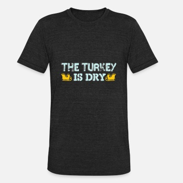 Christmas Turkey Turkey Is Dry Xmas Christmas - Unisex Tri-Blend T-Shirt