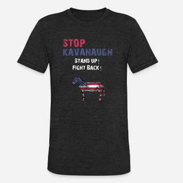 Stop Fighting Stop Kavanaugh Stand Up Fight - Unisex Tri-Blend T-Shirt