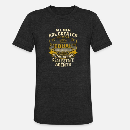 Real T-Shirts - Men Created Equal Some Become Real Estate Agents - Unisex Tri-Blend T-Shirt heather black
