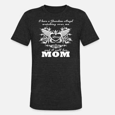 Mom Is Angel My guardian Angel My MOM - Unisex Tri-Blend T-Shirt