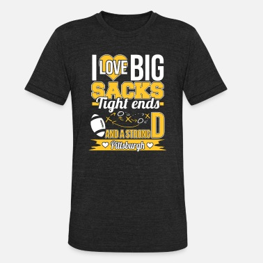 Pittsburgh Funny Strong Pittsburgh - I love big sacks tight ends - Unisex Tri-Blend T-Shirt