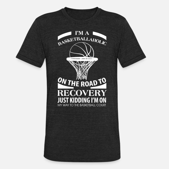 Basketball T-Shirts - Basketball - I'm A Basketballaholic On The Road - Unisex Tri-Blend T-Shirt heather black