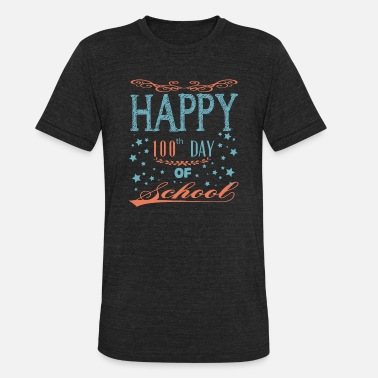 100th Day 100th Day Of School - Happy 100th Day Of School - Unisex Tri-Blend T-Shirt