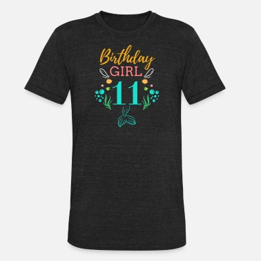11 Birthday Girls 11 Birthday Girl Six 11th Birthday Boy Girl Kids - Unisex Tri-Blend T-Shirt