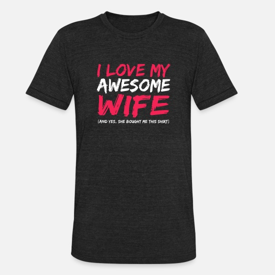 Love T-Shirts - I Love My Awesome Wife Gift Design - Unisex Tri-Blend T-Shirt heather black
