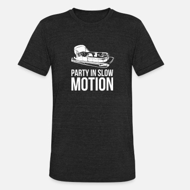 Sail Boat Pontoon Boat Gift Party In Slow Motion Sail Boat - Unisex Tri-Blend T-Shirt