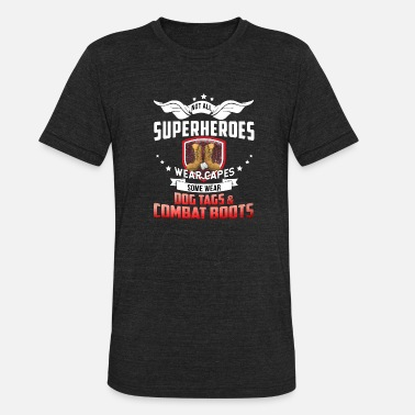 Wears Combat Boots SUPERHEROES WEAR DOG TAGS AND COMBAT BOOTS - Unisex Tri-Blend T-Shirt