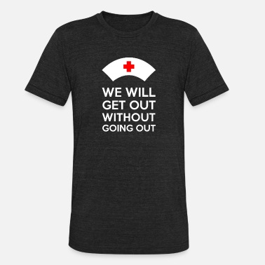 We will get out without going out - Unisex Tri-Blend T-Shirt