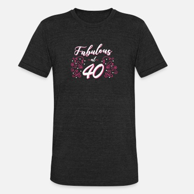 Fourty Fabulous at 40 years birthday party gifts - Unisex Tri-Blend T-Shirt