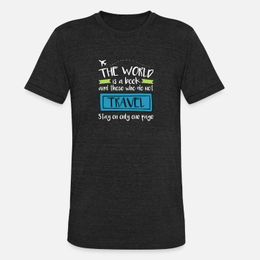 Traveling Travel Quote The World Is A Book - Unisex Tri-Blend T-Shirt