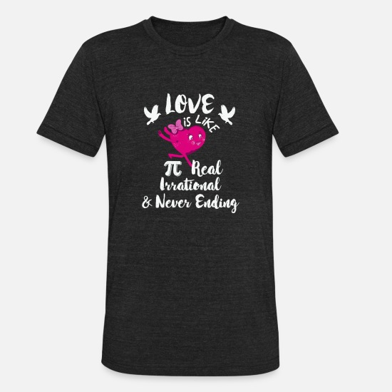 Maths T-Shirts - Pi Day TShirt Love Real Irrational Never Ending Pi Shirt - Unisex Tri-Blend T-Shirt heather black