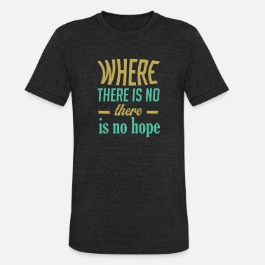 Is Where The where there is no - Unisex Tri-Blend T-Shirt