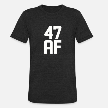 47 Years Old Birthday 47 AF Years Old - Unisex Tri-Blend T-Shirt