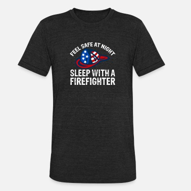 Feel Safe At Night Sleep With A Firefighter Feel Safe At Night Sleep With A Firefighter 3 - Unisex Tri-Blend T-Shirt
