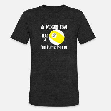 9 Ball 9 pool playing - my drinking team has a 9 pool p - Unisex Tri-Blend T-Shirt