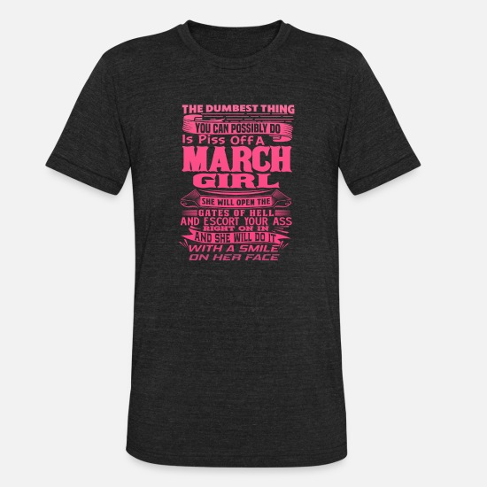 March T-Shirts - NEVER PISS OFF A MARCH BORN GIRL MARCH BIRTHDAY - Unisex Tri-Blend T-Shirt heather black