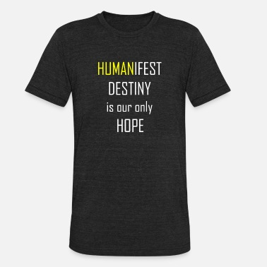 Our Only Hope Humanifest - Humanifest Destiny is our only Hope - Unisex Tri-Blend T-Shirt