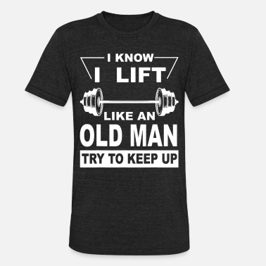 Like Mother Like Daughter I Know I Lift Like An Old Man Try To Keep Up - Unisex Tri-Blend T-Shirt