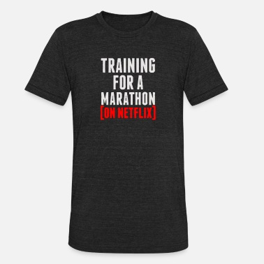 Marathoner Training Training for a marathon on Netflix - Unisex Tri-Blend T-Shirt