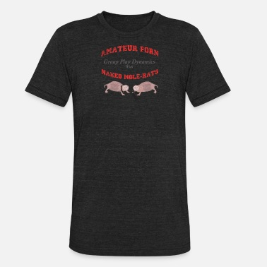 Amateur Porn Amateur Porn Group Play Dynamics with Mole Rats - Unisex Tri-Blend T-Shirt