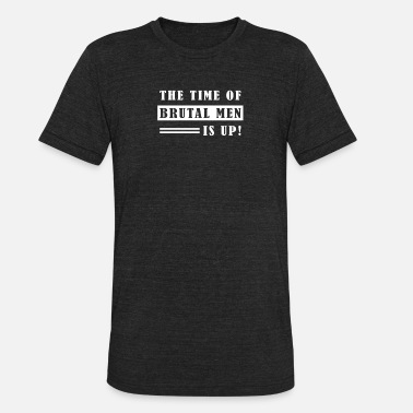 Coffee Time The Time of Brutal Men is Up - Unisex Tri-Blend T-Shirt