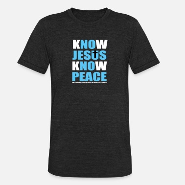 Know Jesus Know Peace No Jesus No Peace KNOW JESUS KNOW PEACE - Unisex Tri-Blend T-Shirt