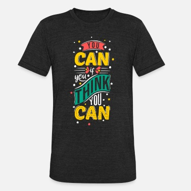 Free Thinker You can if you think you can motivation - Unisex Tri-Blend T-Shirt