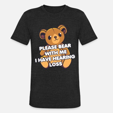 Hearing Hearing Impaired Hard of Hearing - Bear with me i - Unisex Tri-Blend T-Shirt