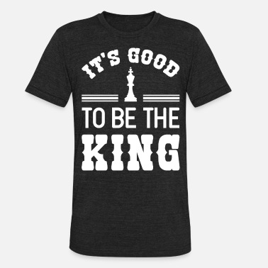 It's Good To Be The King It's Good To Be The King Funny Chess - Unisex Tri-Blend T-Shirt